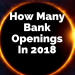 How Many Bank Openings In 2018?